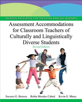 Assessment Accommodations for Classroom Teachers of Culturally and Linguistically Diverse Students By Herrera, Socorro G./ Murry, Kevin G./ Cabral, Robin M.